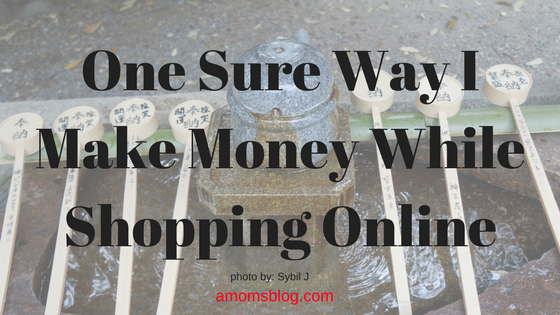 One sure way I make money while shopping online amomsblog.com