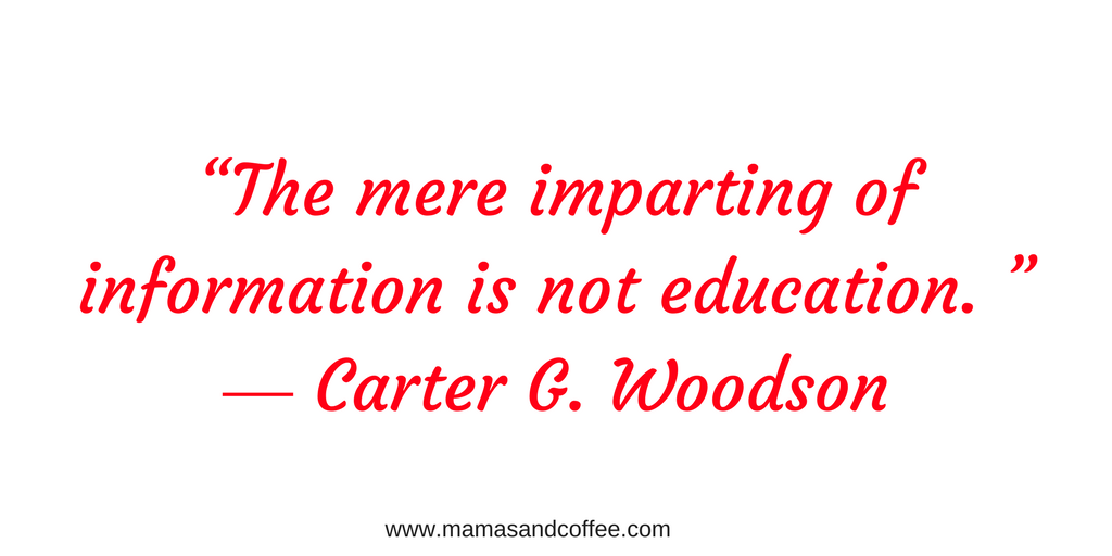 Quote from Carter Woodson The mere imparting of information is not education.