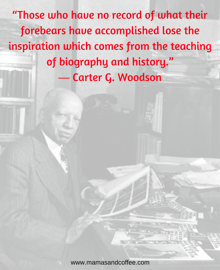 A quote from Mr. Carter Woodson. Black History Month